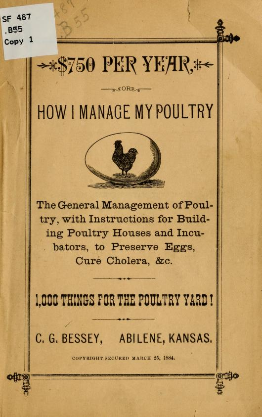 C. G. [from old catalog] Bessey - $750 per year; or, How I manage my poultry; the general management of poultry